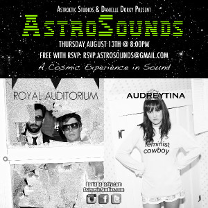 AstroSounds - Thurs, Aug 13th at 8pm with Royal Auditorium and Audreytina